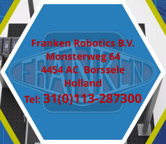 Franken Robotics B.V. Monsterweg 64 4454 AC  Borssele Holland Tel: 31(0)113-287300